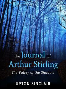 Thejournal of Arthur Stirling. The valley of the shadow