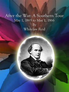After the war. A southern tour May 1, 1865 to May 1, 1866