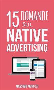 15 Domande sul Native Advertising - Massimo Moruzzi - ebook