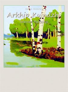 Arkhip Kuindzhi. Selected paintings. Ediz. illustrata