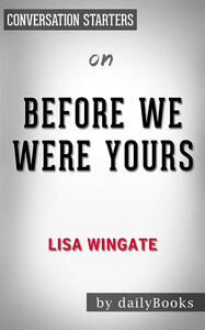 Before we were yours: by Lisa Wingate. Conversation starters