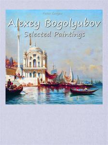 Alexey Bogolyubov. Selected paintings. Ediz. illustrata