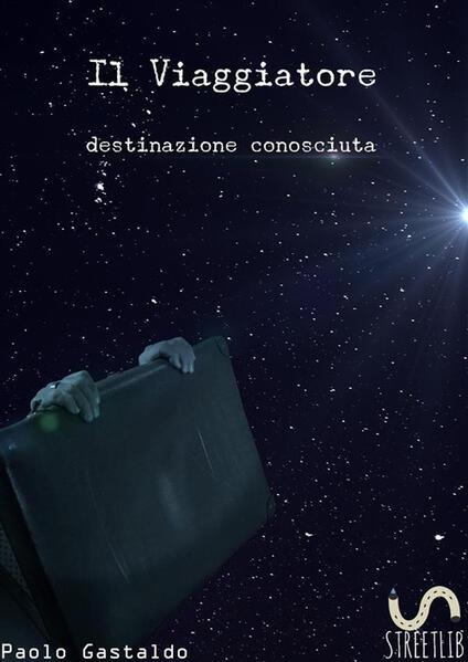 Il viaggiatore. Destinazione conosciuta - Paolo Gastaldo - ebook