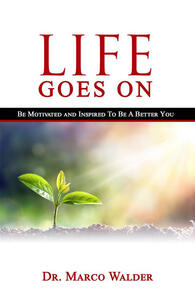 Life goes on. Be motivated and inspired to be a better you