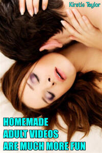 Homemade Adult Videos Are Much More Fun