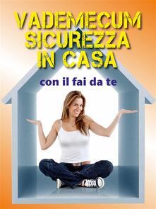 Vademecum della sicurezza in casa con il fai da te - Valerio Poggi - ebook