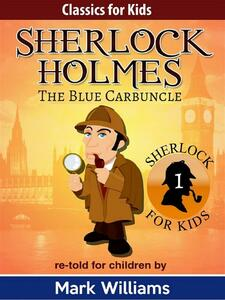 Sherlock Holmes re-told for children : The Blue Carbuncle