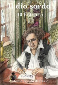 Il dio sordo. 10 estratti - Antonio Scotto di Carlo - ebook