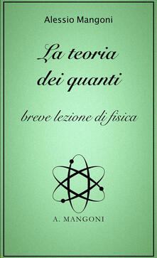 La teoria dei quanti. Breve lezione di fisica - Alessio Mangoni - ebook