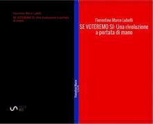 Se voteremo sì. Una rivoluzione a portata di mano - Fiorentino Marco Lubelli - ebook