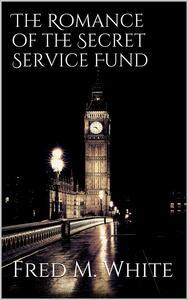 Theromance of the secret service fund