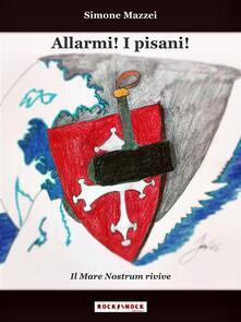 Allarmi! I pisani! Il mare nostrum rivive - Simone Mazzei - ebook