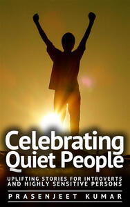 Celebrating Quiet People: Uplifting Stories for Introverts and Highly Sensitive Persons