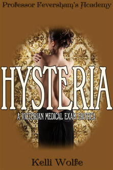 Hysteria. Professor Feversham's Academy. Vol. 1