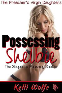 Possessing Shelbie (Preacher's Virgin Daughters #10)