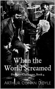 When the World Screamed (Professor Challenger Book 4)