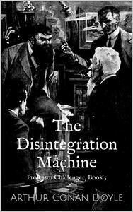 The Disintegration Machine (Professor Challenger Book 5)