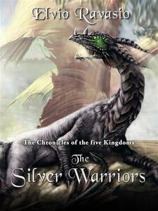 The Silver Warriors, the Chronicles of the five Kingdoms