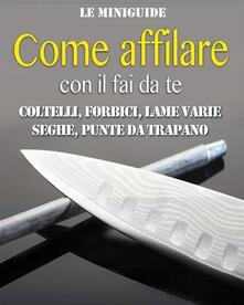 Come affilare con il fai da te - Valerio Poggi - ebook