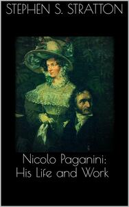 Nicolo Paganini: His Life and Work