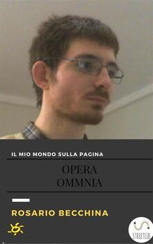 Il mio mondo sulla pagina. Opera omnia - Rosario Becchina - ebook