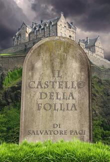 Il castello della follia - Salvatore Paci - ebook