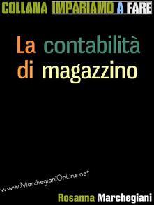 La contabilità di magazzino - Rosanna Marchegiani - ebook
