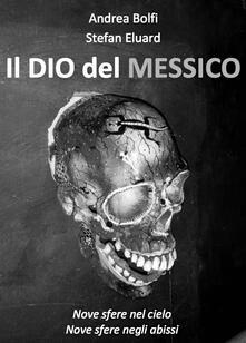 Il Dio del Messico - Andrea Bolfi - ebook