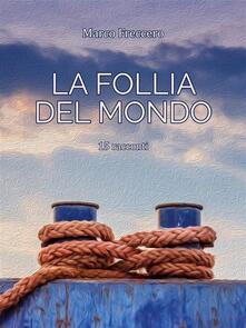 La follia del mondo - Marco Freccero - ebook