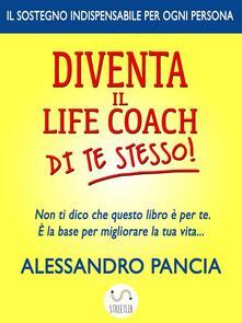Diventa il Lifecoach di te stesso! - Alessandro Pancia - ebook