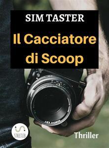 Il Cacciatore di Scoop - Sim Taster - ebook