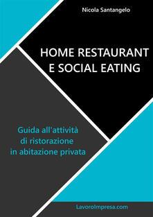 Home restaurant e social eating. Guida all'attività di ristorazione in abitazione privata - Nicola Santangelo - ebook