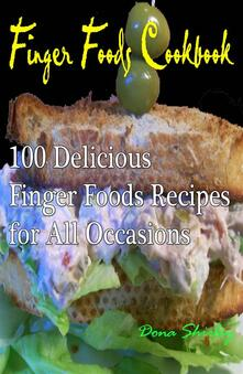 Finger foods cookbook. 100 delicious finger foods recipes for all occasions