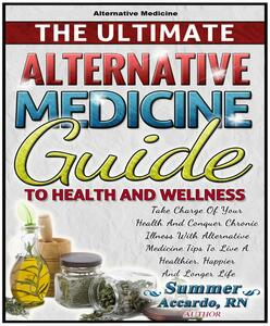Theultimate alternative medicine guide to health and wellness