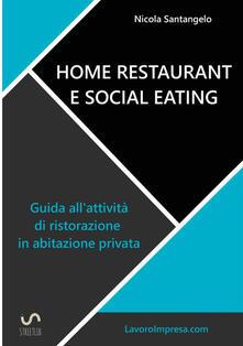 Home restaurant e social eating. Guida all'attività di ristorazione in abitazione privata - Nicola Santangelo - copertina