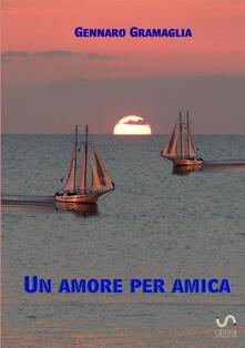 Un amore per amica - Gennaro Gramaglia - copertina