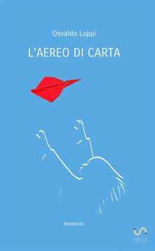 L' aereo di carta - Osvaldo Luppi - copertina