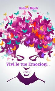 Vivi le tue emozioni. Semplici passi di vita quotidiana