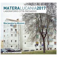 Matera Lucania 2017. Laboratorio città paesaggio - M. Valeria Mininni - copertina