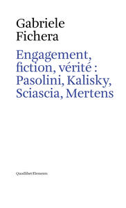 Engagement, fiction et vérite: Pasolini, Kalisky, Sciascia, Mertens