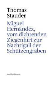 Miguel Hernández, vom dichtenden Ziegenhirt zur Nachtigall der Schu?tzengräben