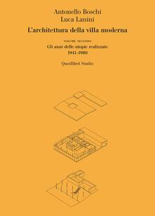 L' architettura della villa moderna. Vol. 2: anni delle utopie realizzate 1941-1980, Gli. - Antonello Boschi,Luca Lanini - copertina