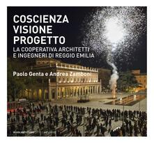 Coscienza, visione, progetto. La Cooperativa Architetti e Ingegneri di Reggio Emilia. Ediz. illustrata - copertina