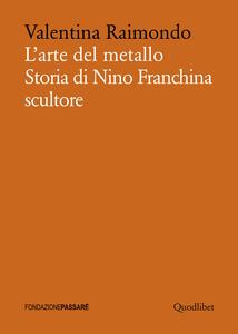 L' arte del metallo. Storia di Nino Franchina scultore