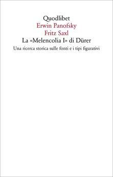 La «Melencolia I» di Dürer. Una ricerca storica sulle fonti e i tipi figurativi - Erwin Panofsky,Fritz Saxl - copertina
