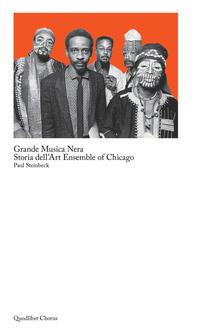 Grande musica nera. Storia dell'art ensemble of Chicago - Paul Steinbeck - copertina