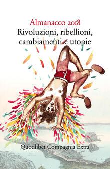 Almanacco 2018. Rivoluzioni, ribellioni, cambiamenti e utopie - copertina