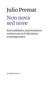 Non nova sed nove. Inactualidades, anacronismos, resistencias en la literatura contemporánea