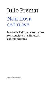 Non nova sed nove. Inactualidades, anacronismos, resistencias en la literatura contemporánea - Julio Premat - copertina