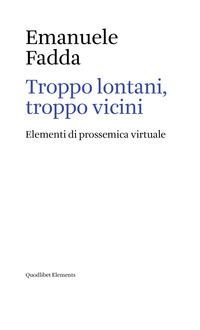 Troppo lontani, troppo vicini. Elementi di prossemica virtuale - Fadda Emanuele - wuz.it